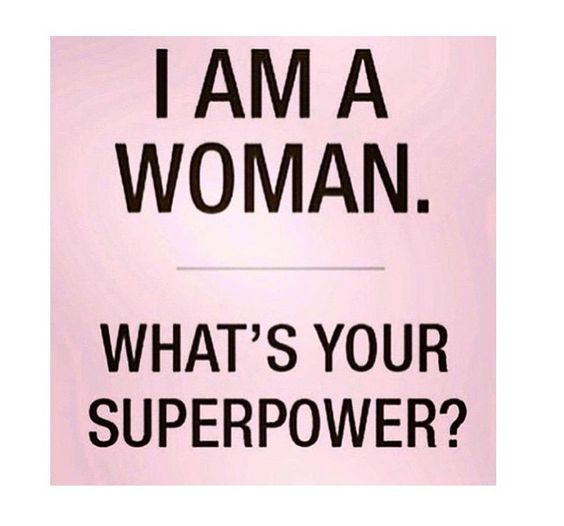 I'm a Woman - What's your superpower?